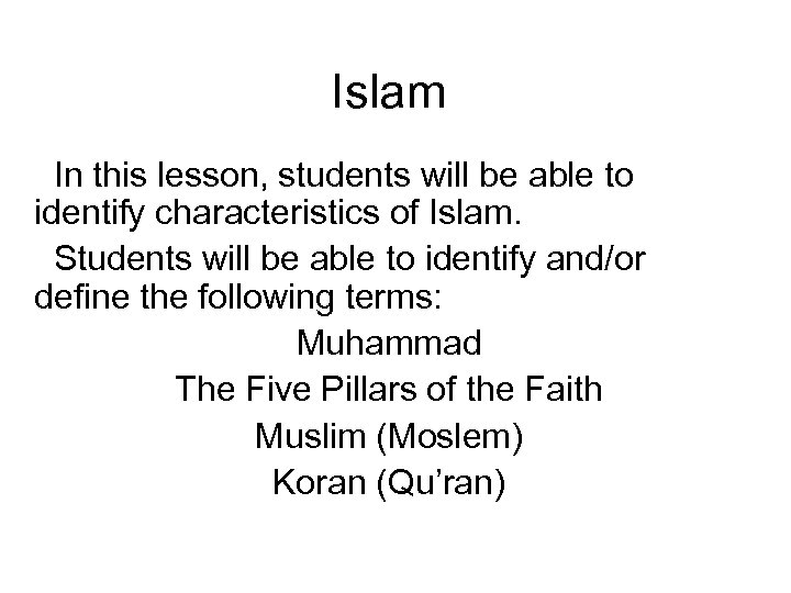 Islam In this lesson, students will be able to identify characteristics of Islam. Students