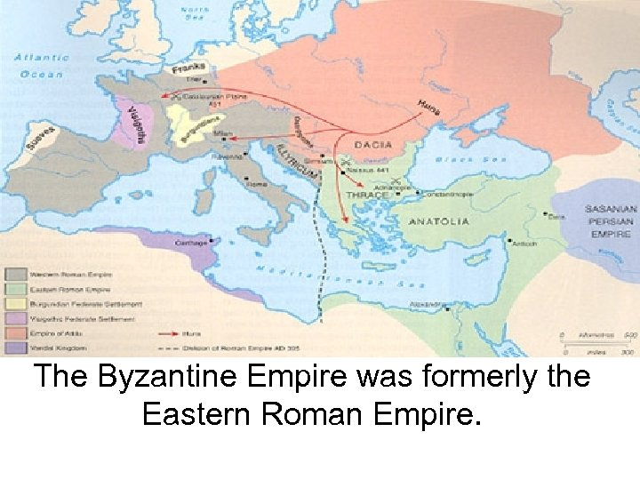 The Byzantine Empire was formerly the Eastern Roman Empire.