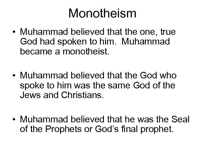 Monotheism • Muhammad believed that the one, true God had spoken to him. Muhammad