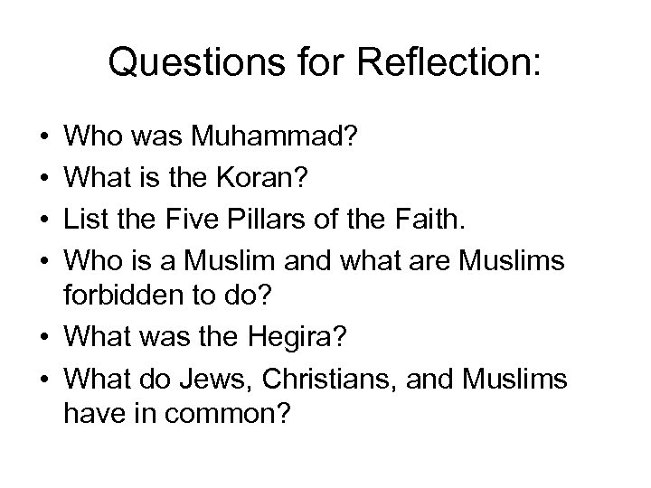 Questions for Reflection: • • Who was Muhammad? What is the Koran? List the