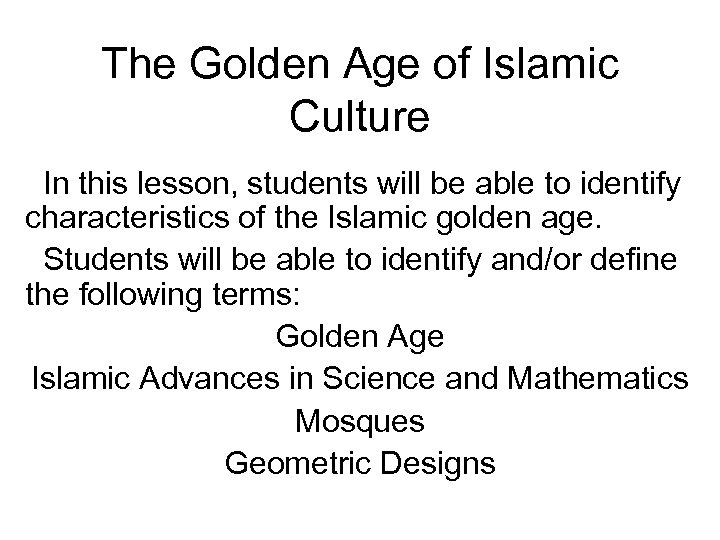 The Golden Age of Islamic Culture In this lesson, students will be able to