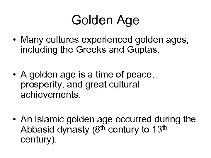 Golden Age • Many cultures experienced golden ages, including the Greeks and Guptas. •