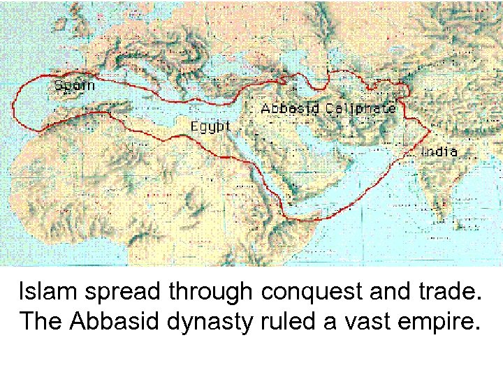 Islam spread through conquest and trade. The Abbasid dynasty ruled a vast empire.