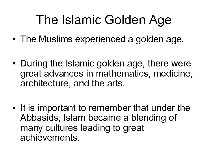 The Islamic Golden Age • The Muslims experienced a golden age. • During the