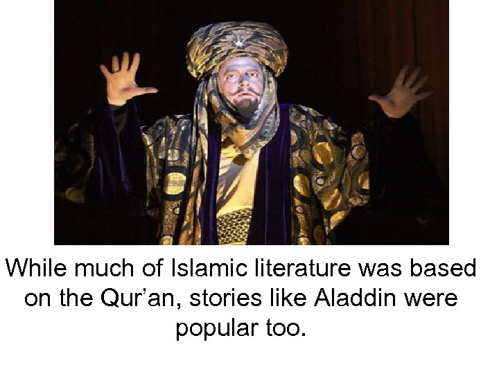 While much of Islamic literature was based on the Qur'an, stories like Aladdin were