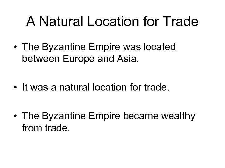 A Natural Location for Trade • The Byzantine Empire was located between Europe and