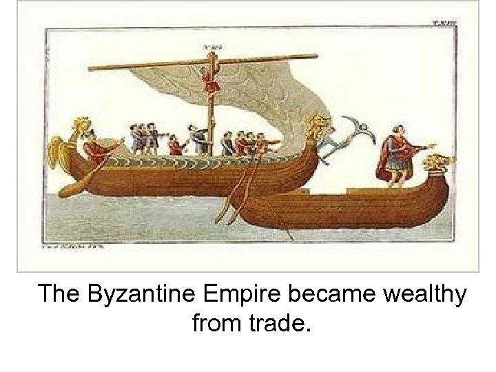 The Byzantine Empire became wealthy from trade.