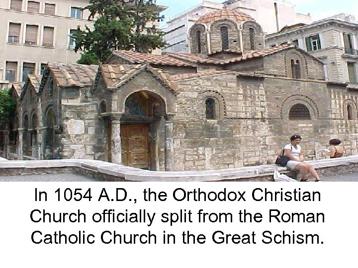 In 1054 A. D. , the Orthodox Christian Church officially split from the Roman