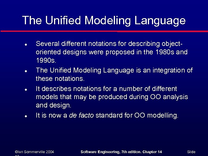 The Unified Modeling Language l l Several different notations for describing objectoriented designs were