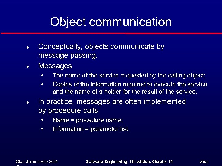 Object communication l l Conceptually, objects communicate by message passing. Messages • • l