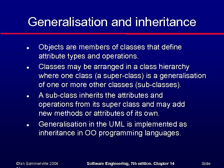 Generalisation and inheritance l l Objects are members of classes that define attribute types