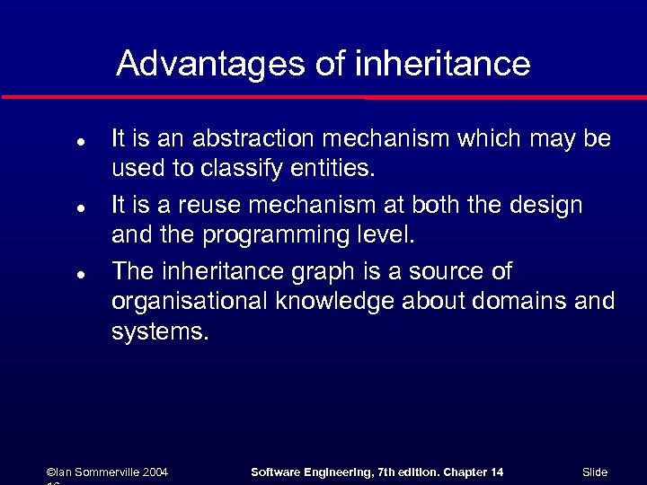 Advantages of inheritance l l l It is an abstraction mechanism which may be