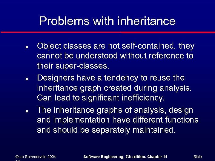 Problems with inheritance l l l Object classes are not self-contained. they cannot be