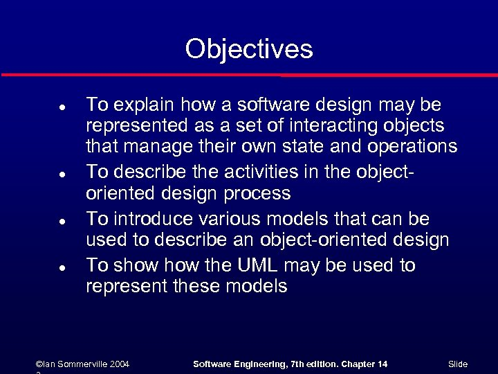 Objectives l l To explain how a software design may be represented as a