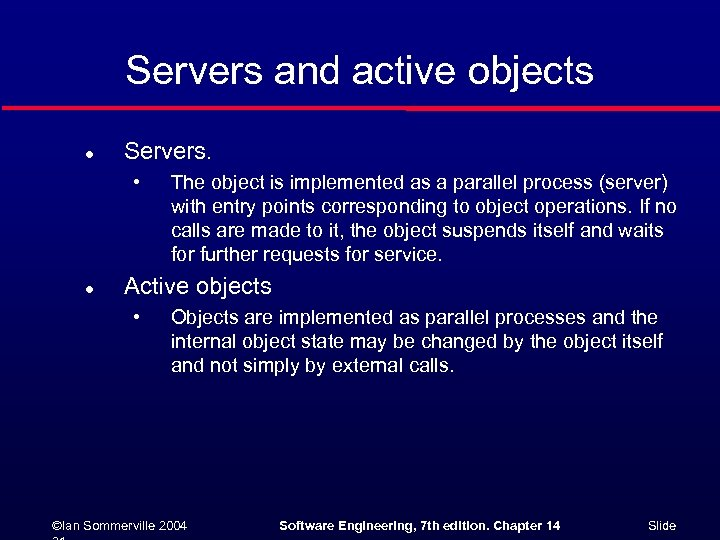 Servers and active objects l Servers. • l The object is implemented as a