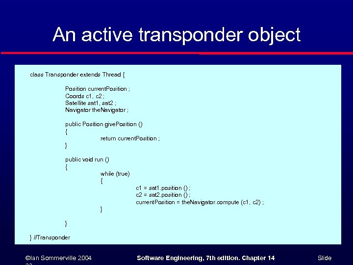 An active transponder object class Transponder extends Thread { Position current. Position ; Coords