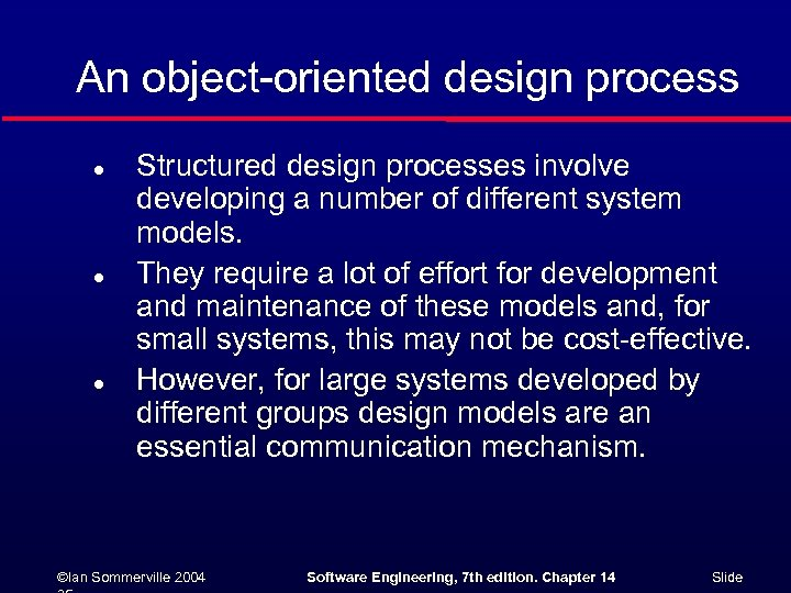 An object-oriented design process l l l Structured design processes involve developing a number