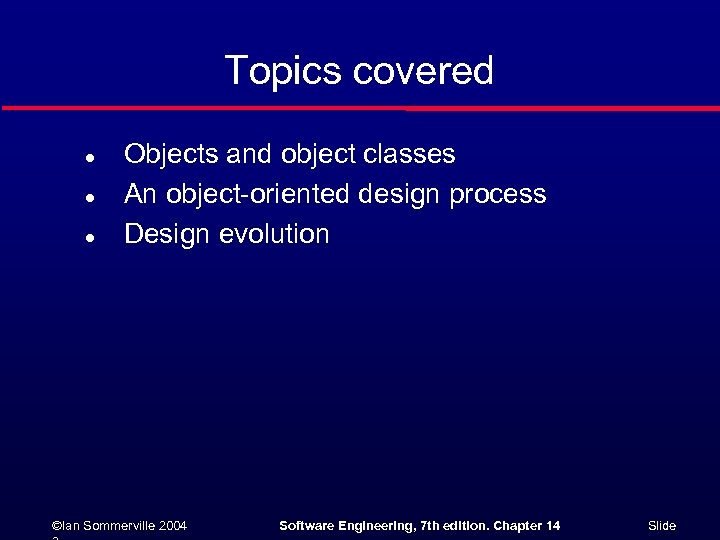 Topics covered l l l Objects and object classes An object-oriented design process Design