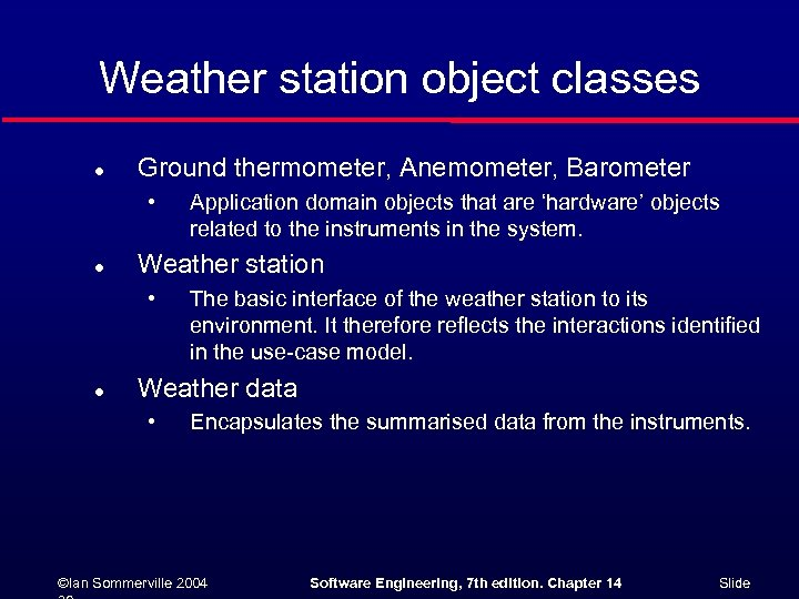 Weather station object classes l Ground thermometer, Anemometer, Barometer • l Weather station •