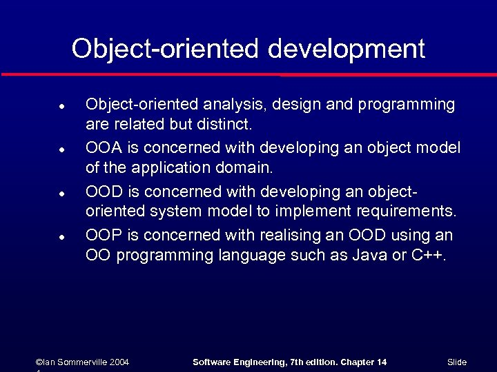 Object-oriented development l l Object-oriented analysis, design and programming are related but distinct. OOA