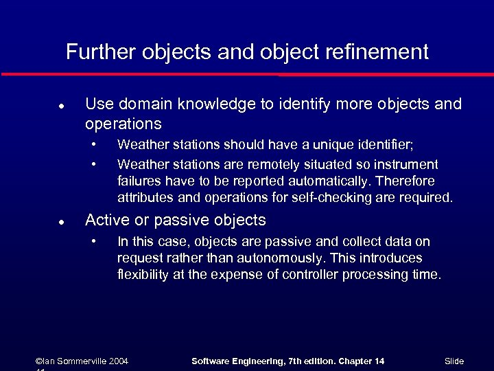 Further objects and object refinement l Use domain knowledge to identify more objects and