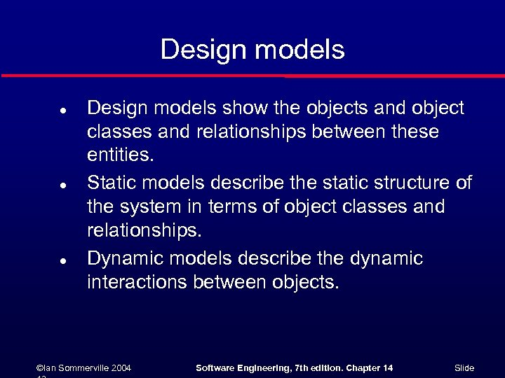 Design models l l l Design models show the objects and object classes and