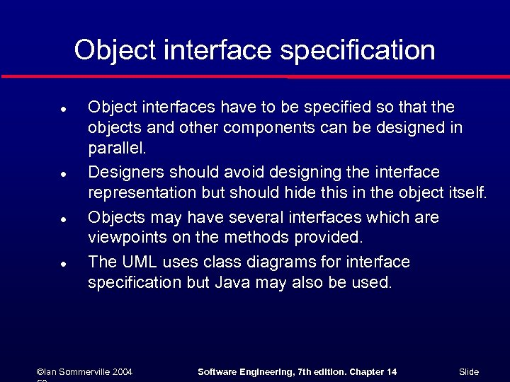 Object interface specification l l Object interfaces have to be specified so that the