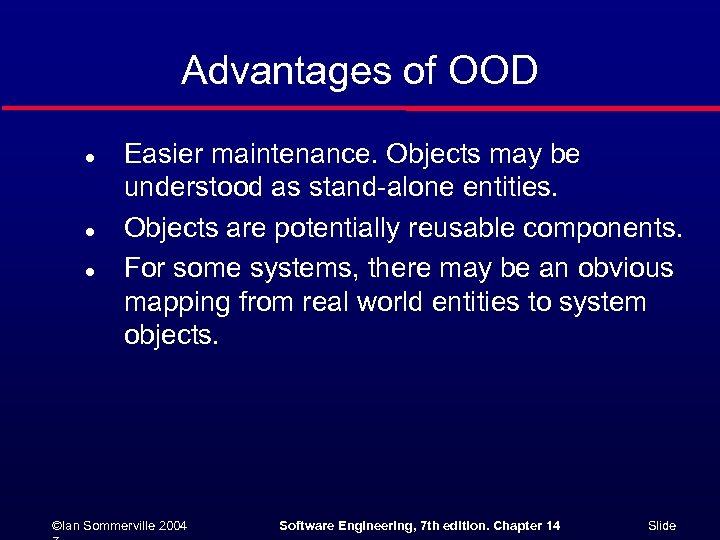 Advantages of OOD l l l Easier maintenance. Objects may be understood as stand-alone