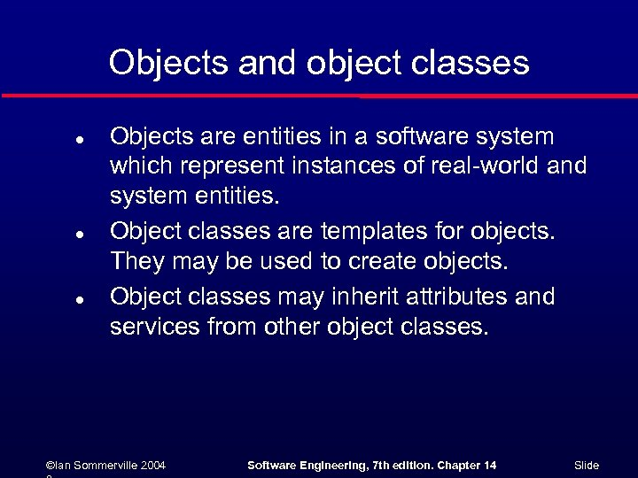 Objects and object classes l l l Objects are entities in a software system