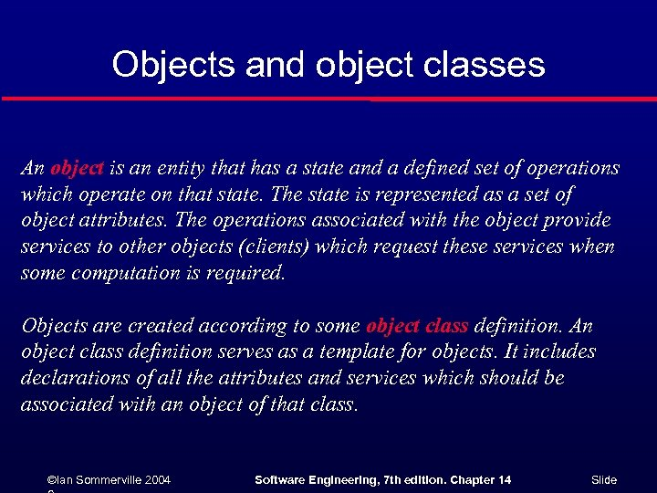 Objects and object classes An object is an entity that has a state and