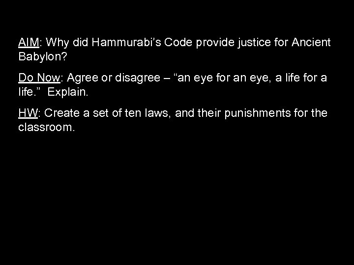 AIM: Why did Hammurabi's Code provide justice for Ancient Babylon? Do Now: Agree or