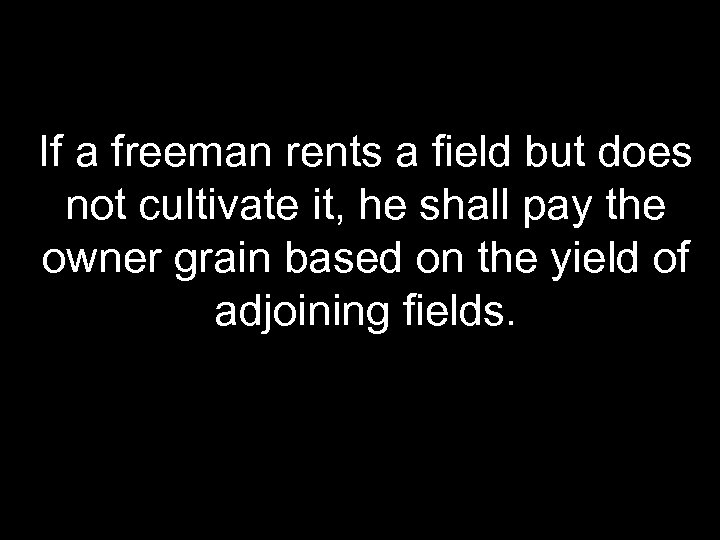 If a freeman rents a field but does not cultivate it, he shall pay
