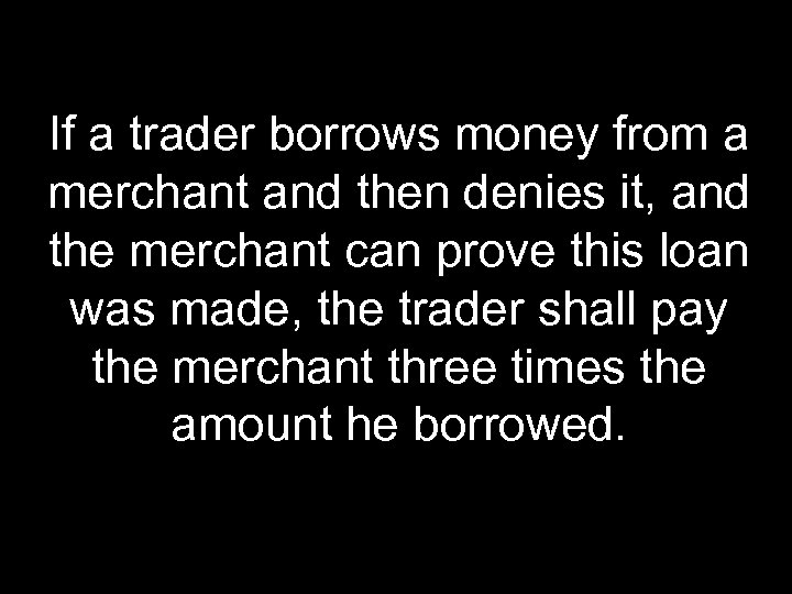 If a trader borrows money from a merchant and then denies it, and the
