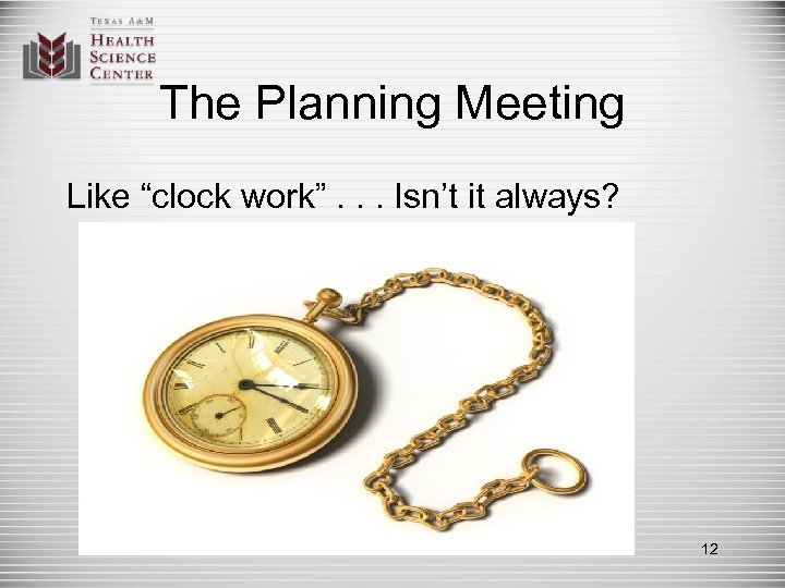 "The Planning Meeting Like ""clock work"". . . Isn't it always? 12"