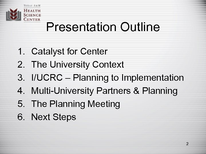 Presentation Outline 1. 2. 3. 4. 5. 6. Catalyst for Center The University Context