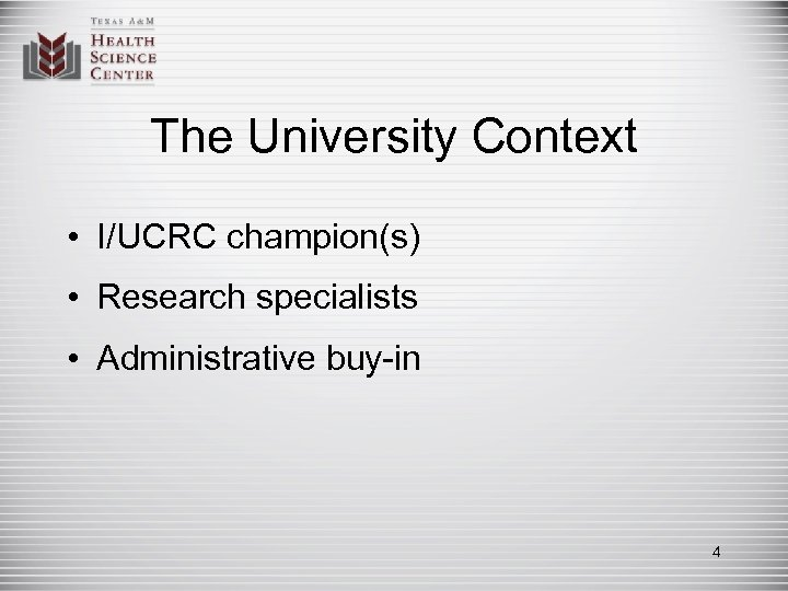 The University Context • I/UCRC champion(s) • Research specialists • Administrative buy-in 4