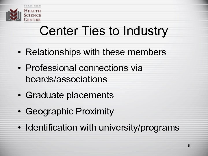 Center Ties to Industry • Relationships with these members • Professional connections via boards/associations
