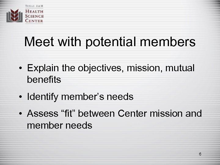 Meet with potential members • Explain the objectives, mission, mutual benefits • Identify member's