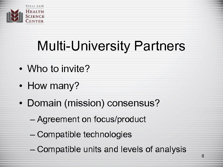 Multi-University Partners • Who to invite? • How many? • Domain (mission) consensus? –