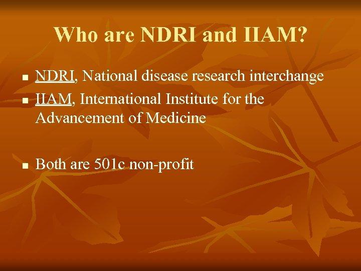 Who are NDRI and IIAM? n NDRI, National disease research interchange IIAM, International Institute