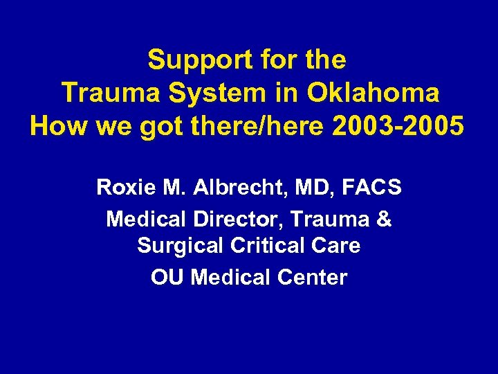 Support for the Trauma System in Oklahoma How we got there/here 2003 -2005 Roxie