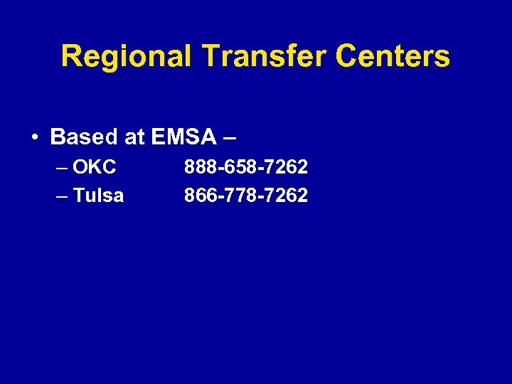 Regional Transfer Centers • Based at EMSA – – OKC – Tulsa 888 -658