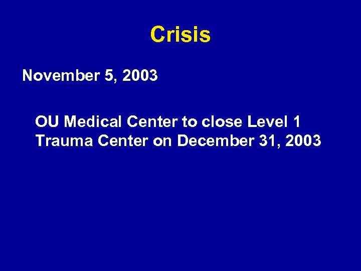 Crisis November 5, 2003 OU Medical Center to close Level 1 Trauma Center on