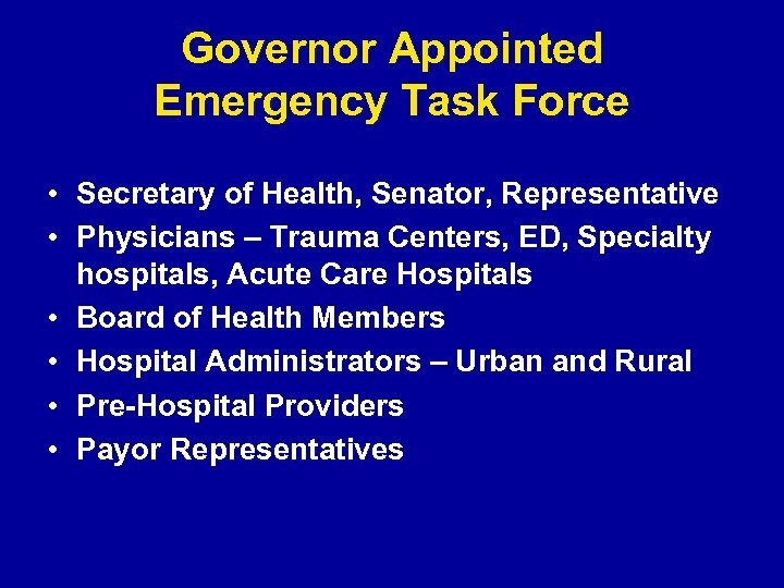 Governor Appointed Emergency Task Force • Secretary of Health, Senator, Representative • Physicians –