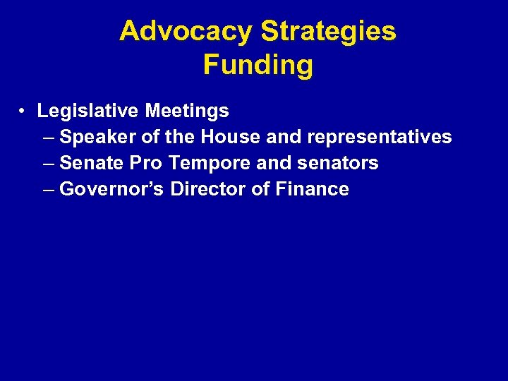 Advocacy Strategies Funding • Legislative Meetings – Speaker of the House and representatives –