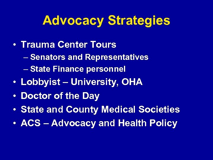 Advocacy Strategies • Trauma Center Tours – Senators and Representatives – State Finance personnel
