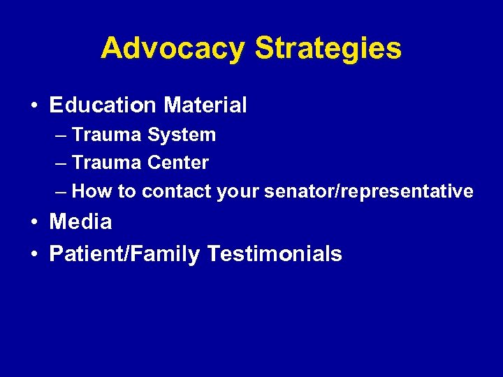 Advocacy Strategies • Education Material – Trauma System – Trauma Center – How to