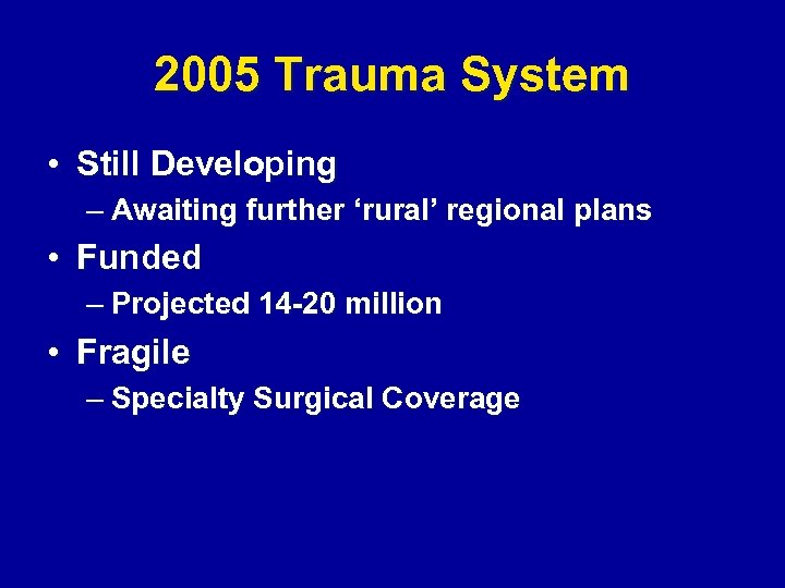 2005 Trauma System • Still Developing – Awaiting further 'rural' regional plans • Funded