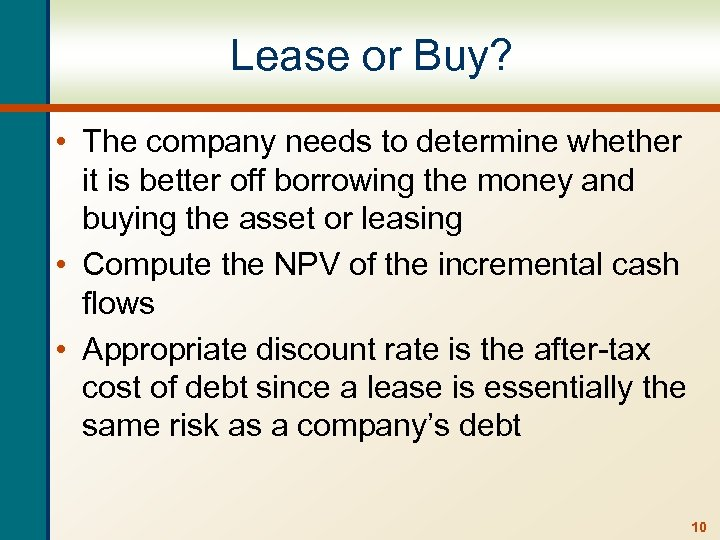 Lease or Buy? • The company needs to determine whether it is better off