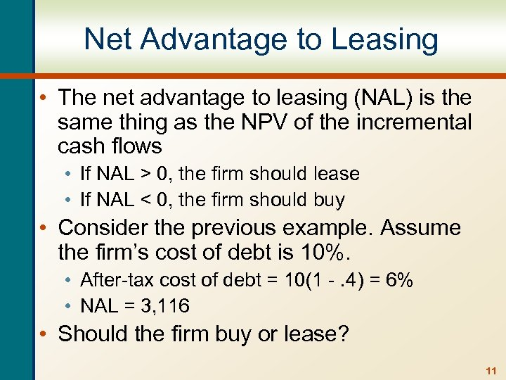 Net Advantage to Leasing • The net advantage to leasing (NAL) is the same